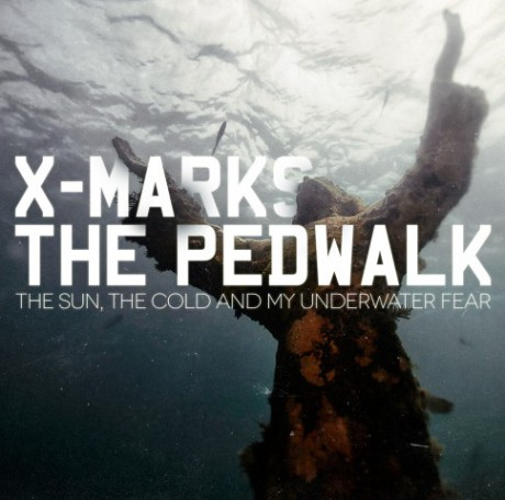 x-marks_the_pedwalk_the_sun_the_cold_and_my_underwater_fear